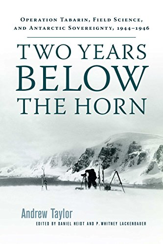 Two Years Below the Horn: Operation Tabarin, Field Science, and Antarctic Sovereignty, 1944-1946 (English Edition)