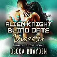 Alien Knight Blind Date Disaster (Lumerian Knights)