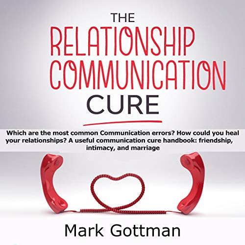 The Relationship Communication Cure audiobook cover art
