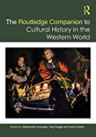The Routledge Companion to Cultural History in the Western World (Routledge Companions)