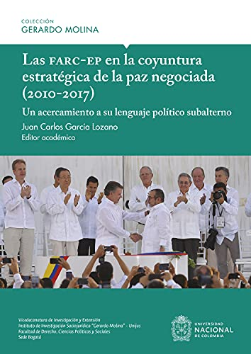 Las Farc-EP en la coyuntura estratégica de la paz negociada (2010-2017): Un acercamiento a su lenguaje político subalterno (Spanish Edition)