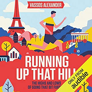 Running Up That Hill     The Highs and Lows of Going That Bit Further              By:                                                                                                                                 Vassos Alexander                               Narrated by:                                                                                                                                 Vassos Alexander                      Length: 8 hrs and 6 mins     187 ratings     Overall 4.7