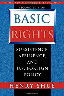 Basic Rights: Subsistence, Affluence, and U.S. Foreign Policy (Second Edition) by Henry Shue (28-Oct-1996) Paperback
