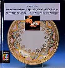 Porzellanmalerei - Spitzen, Goldreliefs, Blüten. Porcelain Painting - Lace, Raised paste, Flowers. (German Edition)