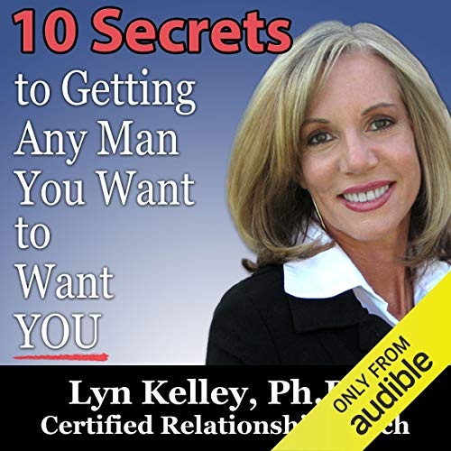 10 Secrets to Getting Any Man You Want to Want You audiobook cover art