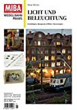 Licht und Beleuchtung - Grundlagen, Baupraxis, spezielle Effekte, Steuerungen - Miba Praxis 1-2019
