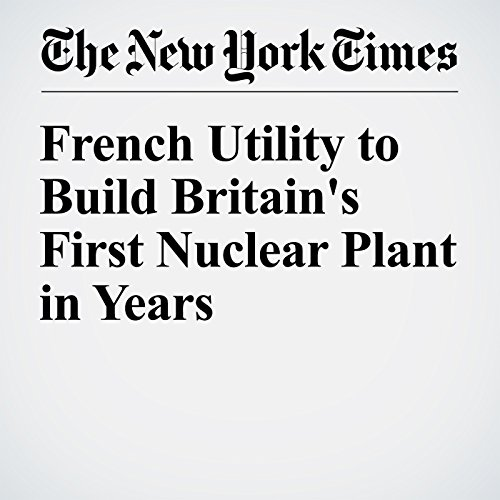 French Utility to Build Britain's First Nuclear Plant in Years cover art