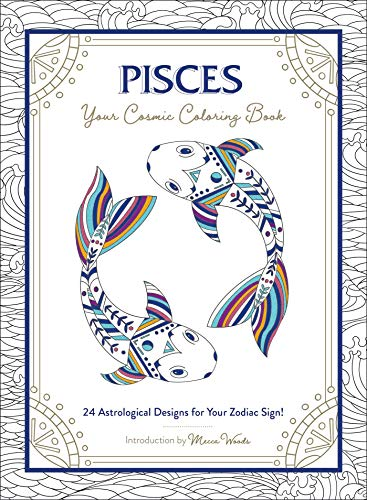 Pisces: Your Cosmic Coloring Book: 24 Astrological Designs for Your Zodiac Sign!