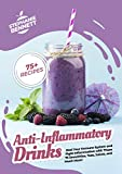 Anti-Inflammatory Drinks: Heal Your Immune System and Fight Inflammation with These 75 Smoothies,...