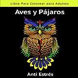 Libro para Colorear para Adultos Aves y Pájaros Anti Estrés: Colorea y Relájate todo tipo de pajaritos | Tamaño Cuadrado 21.5x21.5 cm | Regalo ... | Más de 40 Ilustraciones para Colorear