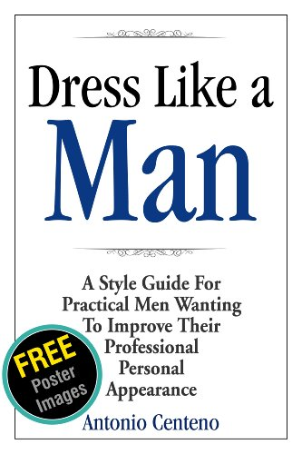 Dress Like a Man: A Style Guide for Practical Men