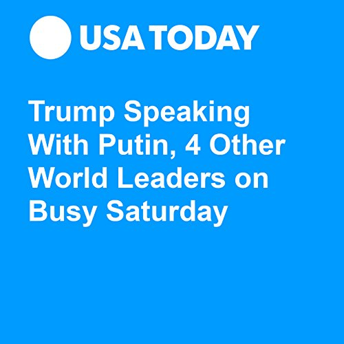 Trump Speaking With Putin, 4 Other World Leaders on Busy Saturday audiobook cover art