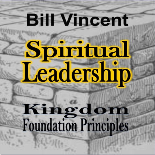 Spiritual Leadership: Kingdom Foundation Principles cover art