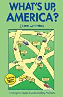 What's Up America?: A Foreigner's Guide to Understanding Americans