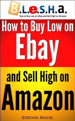 Amazon Com How To Buy Low On Ebay And Sell High On Amazon B L E S H A Ebook Malik Jordan Kindle Store