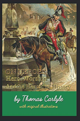 On Heroes, Hero-Worship, and the Heroic in History: with original illustrations