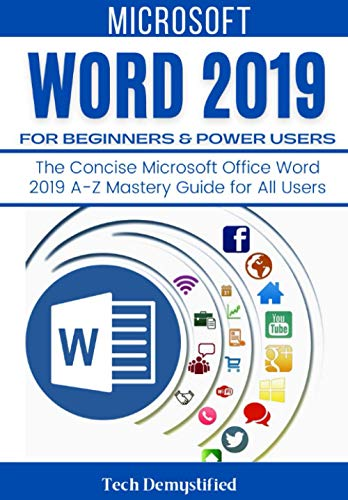 MICROSOFT WORD 2019 FOR BEGINNERS & POWER USERS: The Concise Microsoft Office Word 2019 A-Z Mastery Guide for All Users