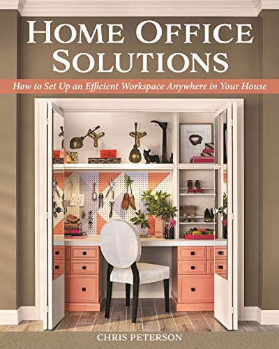 Home Office Solutions: How to Set Up an Efficient Workspace Anywhere in Your House (Creative Homeowner) Creating a Comfortable Space for Remote Work; Space-Efficient Ideas, Organization Tips, and More
