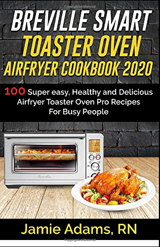 Purchase BREVILLE SMART TOASTER OVEN AIRFRYER COOKBOOK 2020: 100 Super easy, Healthy and Delicious A...