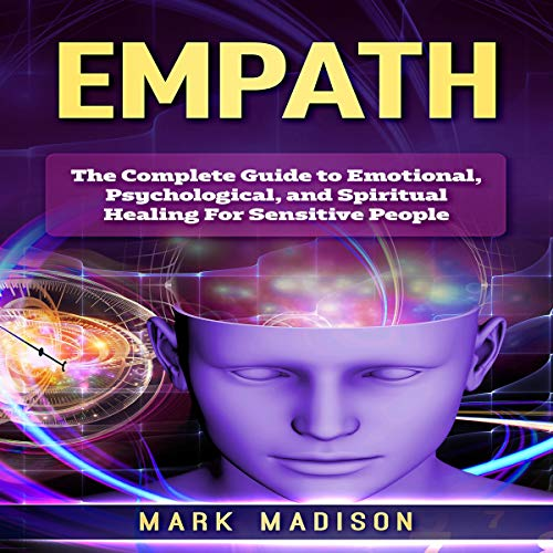 Empath: The Complete Guide to Emotional, Psychological, and Spiritual Healing for Sensitive People cover art