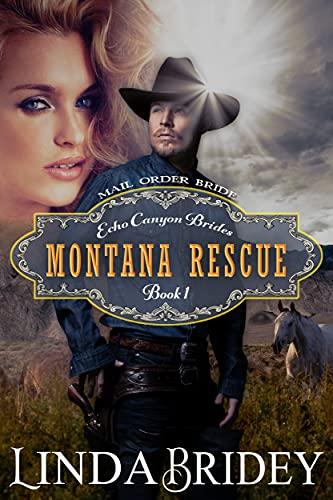 Mail Order Bride - Montana Rescue: Historical Cowboy Romance Novel (Echo Canyon Brides Book 1) by [Linda Bridey]