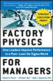 Factory Physics for Managers: How Leaders Improve Performance in a Post-Lean Six Sigma World (BUSINESS BOOKS)