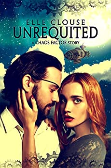 Unrequited: A Chaos Factor Steampunk Romance by [Elle Clouse]