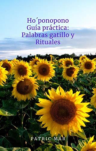 Hoponopono: Guía práctica Palabras gatillo Rituales (Spanish Edition)