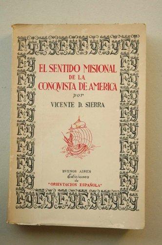 Sierra, Vicente D. - El Sentido Misional De La Conquista De América / Vicente D. Sierra ; Prólogo De Carlos Ibarguren