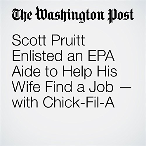 『Scott Pruitt Enlisted an EPA Aide to Help His Wife Find a Job — with Chick-Fil-A』のカバーアート
