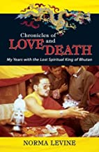 Chronicles of Love & Death: My Years with the Lost Spiritual King of Bhutan