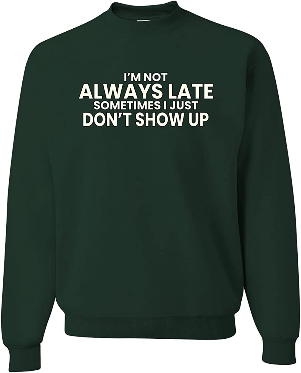 I'm Not Always Late Sometimes I Don't Up Show A Sale SALE% OFF surprise price is realized Just Humor Unisex