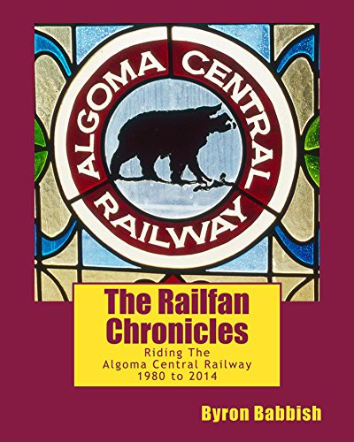 The Railfan Chronicles, Riding The Algoma Central Railway, 1980 to 2014 (English Edition)