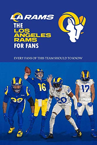 The Los Angeles Rams For Fans: Every Fans Of This Team Should To Know: The Los Angeles Rams Facts Book