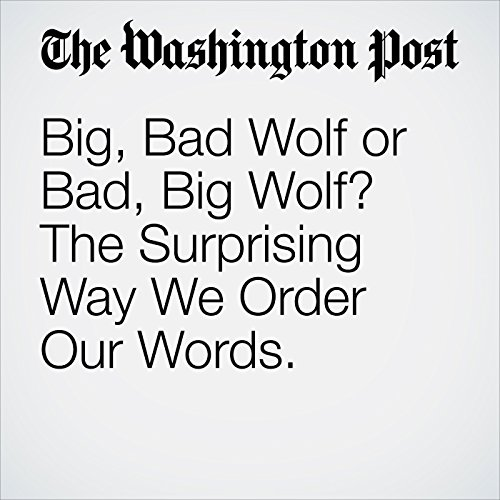Big, Bad Wolf or Bad, Big Wolf? The Surprising Way We Order Our Words audiobook cover art