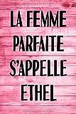 La Femme Parfaite S'appelle Ethel: Parfait pour les notes, la journalisation, le journal / cahier, le nom personnalisé Ethel Cahier d'écriture pour ... de maman 100 pages, 6 x 9 (15,24 x 22,86 cm)