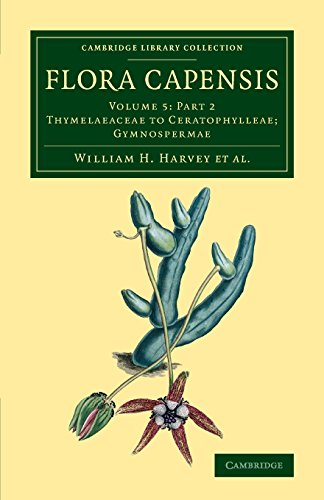 Flora Capensis 7 Volume Set in 10 Pieces: Flora Capensis: Being a Systematic Description of the Plants of the Cape Colony, Caffraria and Port Natal, ... Library Collection - Botany and Horticulture)