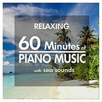 60 Minutes Relaxing Piano Music with Sea Sounds