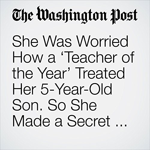She Was Worried How a 'Teacher of the Year' Treated Her 5-Year-Old Son. So She Made a Secret Recording. copertina