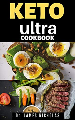 KETO ULTRA COOKBOOK: Everything you need to know and how to get started following the diet