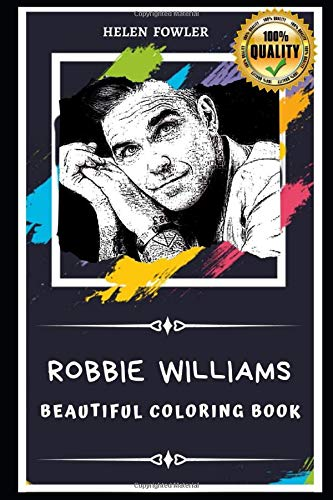Robbie Williams Beautiful Coloring Book: Stress Relieving Adult Coloring Book for All Ages