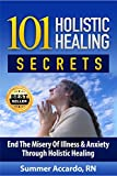 101 Holistic Healing Secrets : Surprising Natural Healing Secrets For Anxiety, Depression, Pain, High Blood Pressure, and High Cholesterol