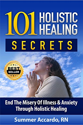 101 Holistic Healing Secrets : Lose Up To 10 Pounds In 2 Weeks, Stop Anxiety Today, And Lower Your Blood Pressure Fast