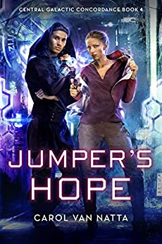 Jumper's Hope, A Scifi Space Opera Romance with Intrigue, Psychics, and Cyborgs: Central Galactic Concordance Book 4 by [Carol Van Natta]