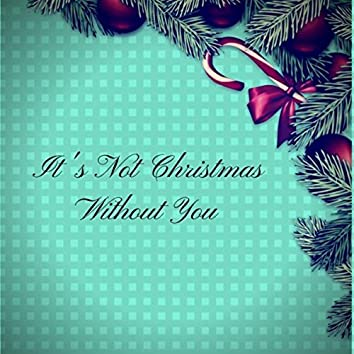It's Not Christmas Without You