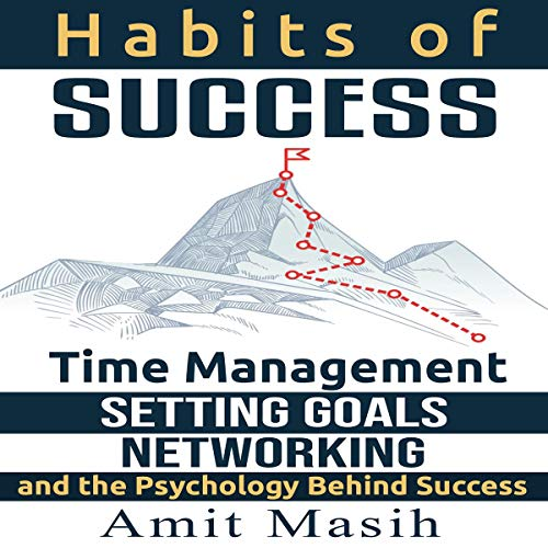 Listen Habits of Success: Time Management, Setting Goals, Networking and the Psychology Behind Success audio book