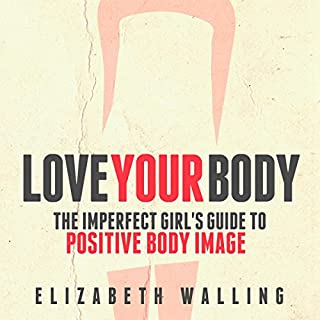 Love Your Body: The Imperfect Girl's Guide to Positive Body Image cover art
