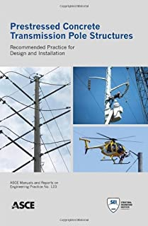Prestressed Concrete Transmission Pole Structures: Recommended Practice for Design and Installation (ASCE Manuals and Reports on Engineering Practice)