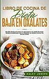 LIBRO DE COCINA DE DIETA BAJA EN OXALATOS: Una dieta efectiva para mejorar tu salud general y tus niveles de energía.Recetas saludables para tratar la ... dolores crónicos y los cálculos renales.