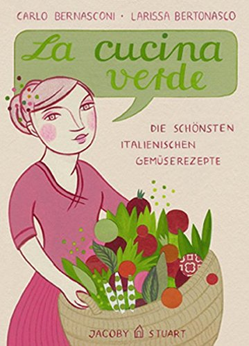 La cucina verde: Die schönsten italienischen Gemüserezepte (Illustrierte Länderküchen: Bilder. Geschichten. Rezepte)